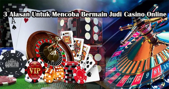 3 Alasan Untuk Mencoba Bermain Judi Casino Online