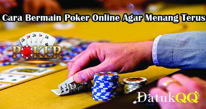 Cara Bermain Poker Online Agar Menang Terus