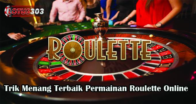 Trik Menang Terbaik Permainan Roulette Online