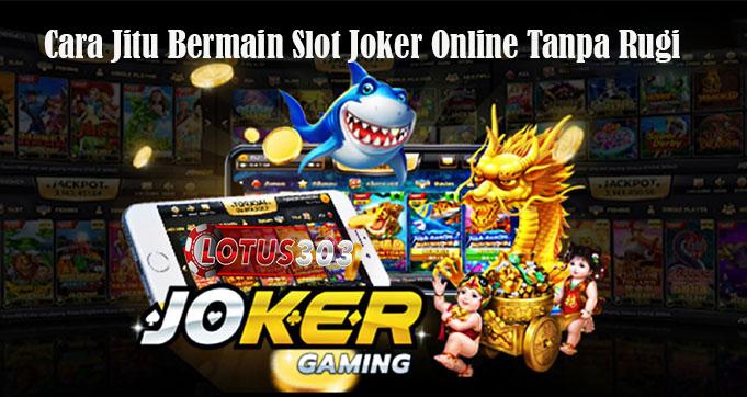Cara Jitu Bermain Slot Joker Online Tanpa Rugi