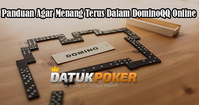 Panduan Agar Menang Terus Dalam DominoQQ Online